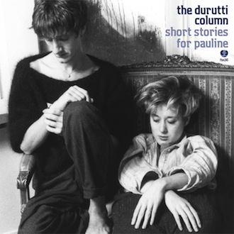 The Durutti Column - Short Stories for Pauline [FBN 36]