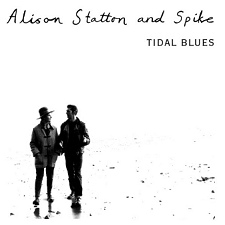 ALISON STATTON AND SPIKE - TIDAL BLUES/WEEKEND IN WALES [LTMCD 2393]